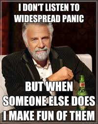 I don't listen to widespread panic but when someone else does I ... via Relatably.com