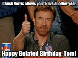 Chuck Norris allows you to live another year Happy Belated ... via Relatably.com