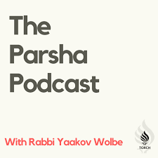 The Parsha Podcast - With Rabbi Yaakov Wolbe