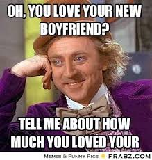 Oh, you love your new boyfriend?... - Willy Wonka Meme Generator ... via Relatably.com