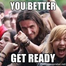 You better get ready - Ridiculously Photogenic Metalhead   Meme ... via Relatably.com
