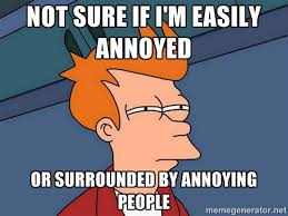 Not sure if I'm easily annoyed or surrounded by annoying people ... via Relatably.com