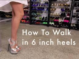How to: Walk in 6 inch <b>heels</b> - YouTube