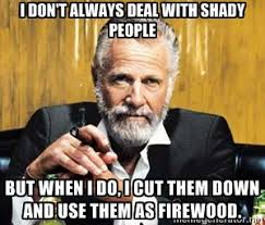 I don't always deal with shady people but when I do, I cut them ... via Relatably.com