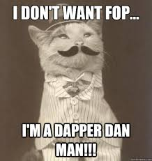 I don't want fop... I'm a dapper dan man!!! - Original Business ... via Relatably.com