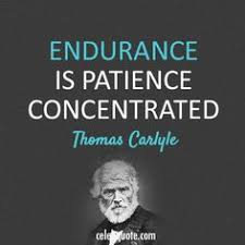 Endurance is patience concentrated. -- Thomas Carlyle | Fitness + ... via Relatably.com