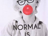 10+ <b>NORMAL IS BORING</b>!!!!:) ideas | <b>normal is boring</b>, me quotes ...