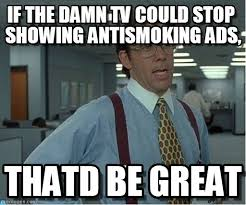 Antismoking - Thatd Be Great meme on Memegen via Relatably.com