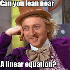 Meme Maker - Can you lean near A linear equation? Meme Maker! via Relatably.com