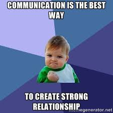 Communication is the best way To create strong relationship ... via Relatably.com
