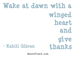 Quote about love - Wake at dawn with a winged heart and give ... via Relatably.com