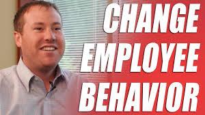 how to change employee behavior how to change employee behavior
