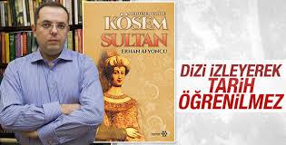 Erhan Afyoncu Kösem Sultan'ın hikayesini yazdı