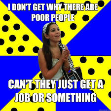 i don  t get why there are poor people can  t they just get a job or  i don39t get why there are poor people can39t they just get a job or something