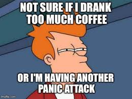 Couldn't sleep last night cause I kept having panic attacks. - Imgflip via Relatably.com