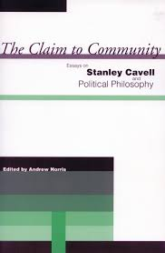 the claim to community essays on stanley cavell and political the claim to community essays on stanley cavell and political philosophy edited by andrew norris