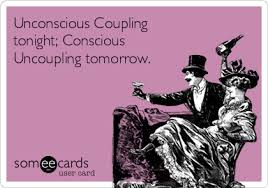 Unconscious Coupling tonight; Conscious Uncoupling tomorrow ... via Relatably.com