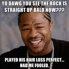 Yo Dawg You See The Rock Is Straight Up Bald Now??? Played His ... via Relatably.com