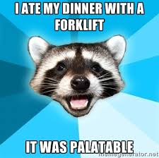 I ate my dinner with a forklift It was Palatable - Lame Pun Coon ... via Relatably.com