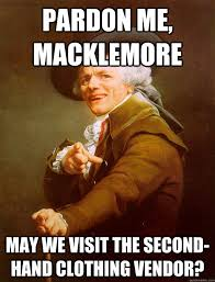Pardon me, Macklemore May we visit the second-hand clothing vendor ... via Relatably.com
