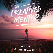 The Creatives Mentor Podcast