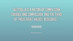Australia is a nation of compassion. Courage and compassion. And ... via Relatably.com