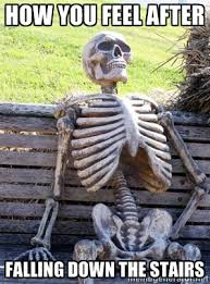 How you feel after Falling down the stairs - Waiting Skeleton ... via Relatably.com