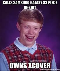 calls samsung galaxy s3 piece of shit owns xcover - Bad luck Brian ... via Relatably.com