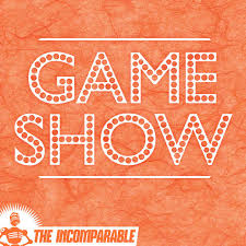 Game Show! from The Incomparable