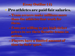 Essay Outline         Pro athletes are paid fair salaries     Team
