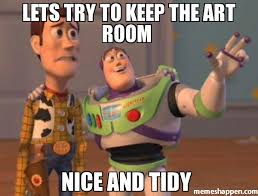 Lets try to keep the art room Nice and tidy meme - X, X Everywhere ... via Relatably.com