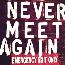 """""""Never Meet Again \ Emergency Exit Only"""""""