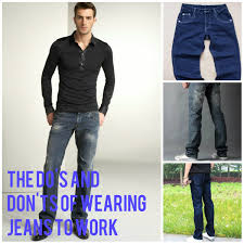 men s fashion the do s and don ts of wearing jeans to work casual friday seems to have taken over the entire week as many work places seem to have relaxed their definition of business casual to loosely include