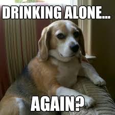 Drinking alone... Again? - judgmental dog - quickmeme via Relatably.com