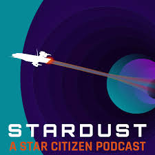 Stardust, a Star Citizen Podcast.