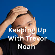 Keeping Up With Trevor Noah