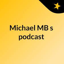 Michael MB's podcast