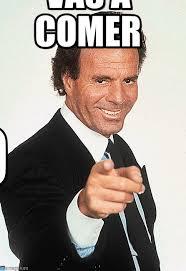Vas A Comer Pastel - Julio Iglesias meme on Memegen via Relatably.com