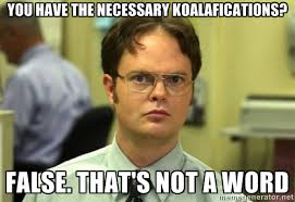 You have the necessary koalafications? False. That's not a word ... via Relatably.com