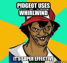 Pidgeot uses whirlwind It's super effective - Pedo Ash - quickmeme via Relatably.com