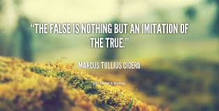 The false is nothing but an imitation of the true. - Marcus ... via Relatably.com