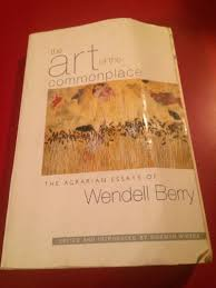 the art of the commonplace the agrarian essays of wendell berry the art of the commonplace the agrarian essays of wendell berry