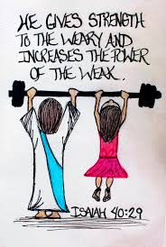 he gives strength to the weary and increases the power of the weak he gives strength to the weary and increases the power of the weak