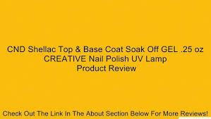 <b>CND</b> Shellac Top & Base Coat Soak Off GEL .25 oz <b>CREATIVE Nail</b> ...