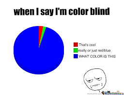 When I Say I'm Color Blind by TheLittleEmoDragon - Meme Center via Relatably.com