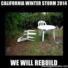 CALIFORNIA WINTER STORM 2014 WE WILL REBUILD - Lawn Chair Blown ... via Relatably.com