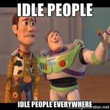 Idle people Idle people everywhere - Buzz Lightyear Everywhere ... via Relatably.com
