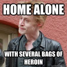 Home alone With several bags of heroin - Drug Fucked Culkin ... via Relatably.com