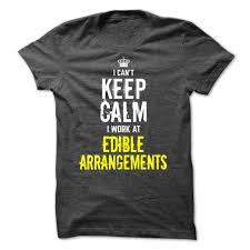 i can t keep calm i work at edible arrangements t shirt hoodie i can t keep calm i work at edible arrangements t shirt