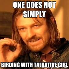 one does not simply birding with talkative girl - one-does-not ... via Relatably.com
